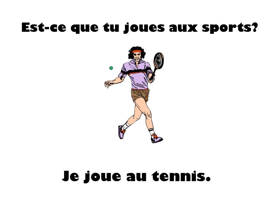 Est-ce que tu joues aux sports? Je joue au tennis.