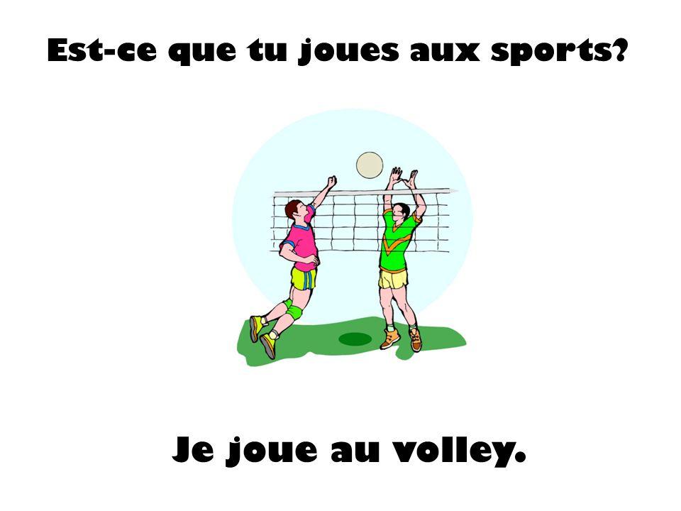 Est-ce que tu joues aux sports? Je joue au volley.