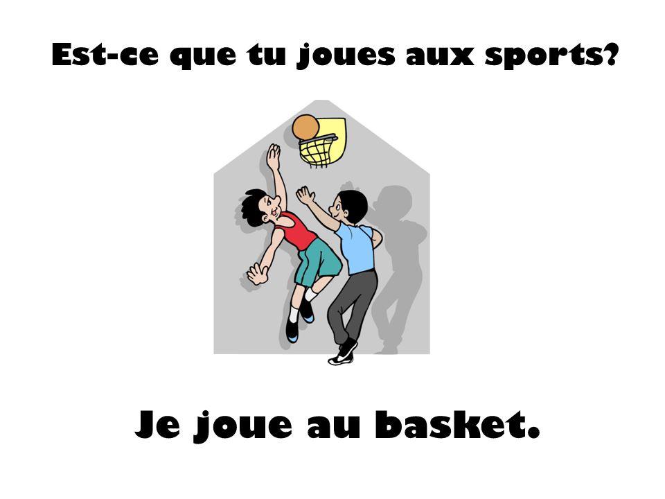 Est-ce que tu joues aux sports? Je joue au basket.
