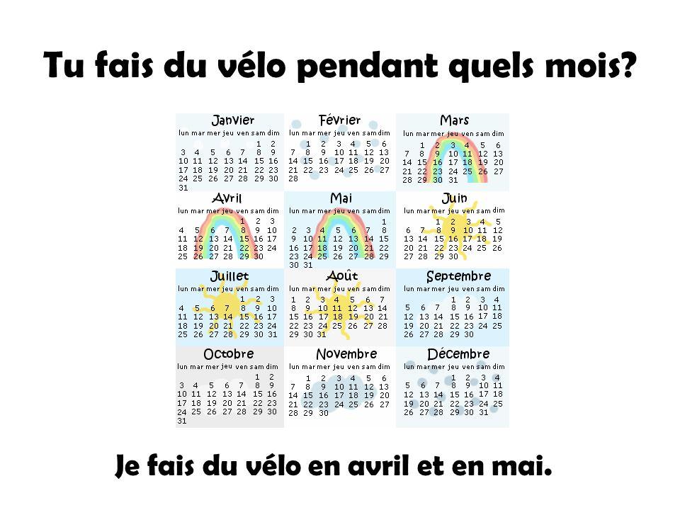 Tu fais du vélo pendant quels mois? Je fais du vélo en avril et en mai.