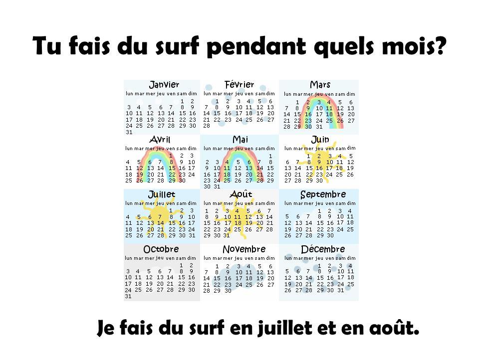 Tu fais du surf pendant quels mois? Je fais du surf en juillet et en août.