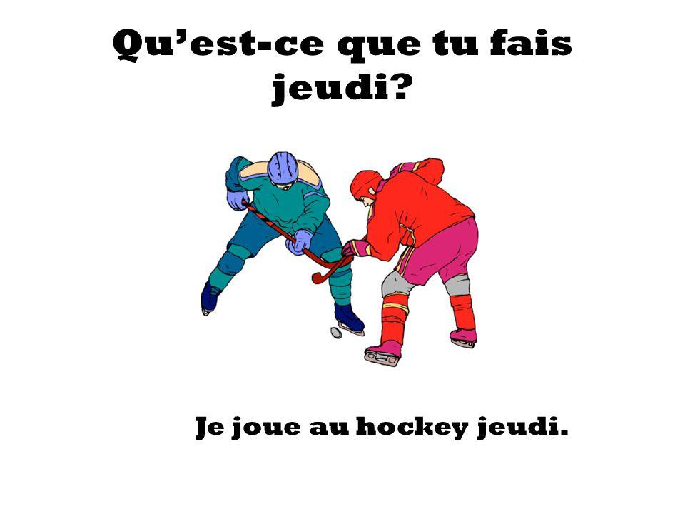 Quest-ce que tu fais jeudi? Je joue au hockey jeudi.