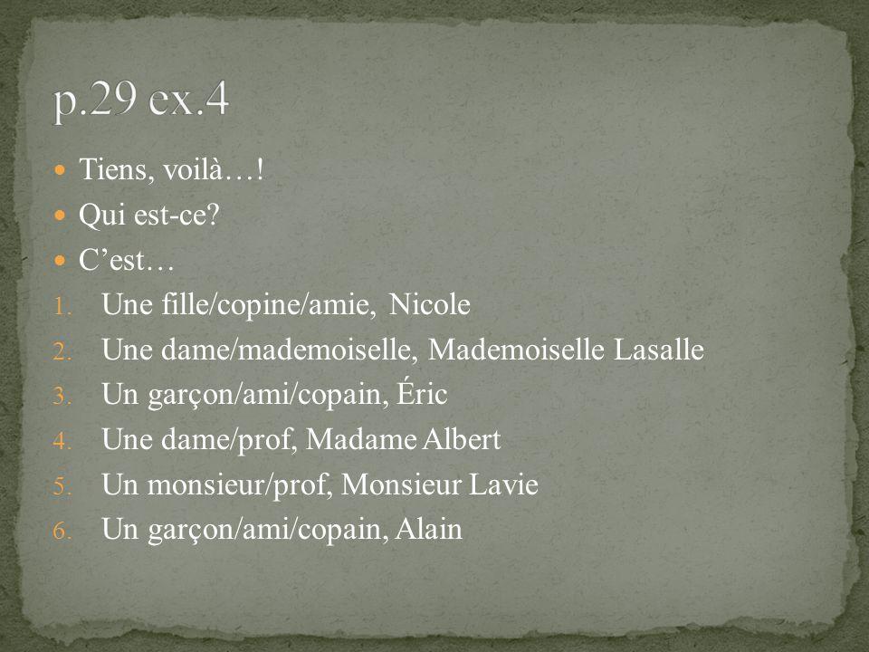 Tiens, voilà…! Qui est-ce? Cest… 1. Une fille/copine/amie, Nicole 2. Une dame/mademoiselle, Mademoiselle Lasalle 3. Un garçon/ami/copain, Éric 4. Une