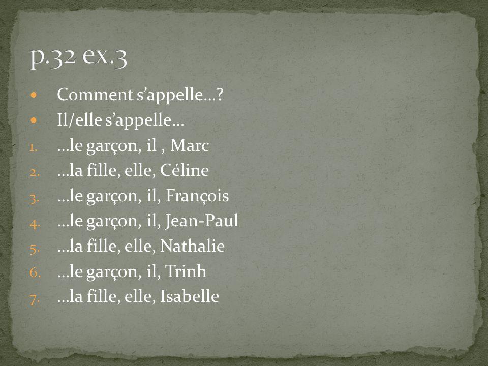 Comment sappelle…? Il/elle sappelle… 1. …le garçon, il, Marc 2. …la fille, elle, Céline 3. …le garçon, il, François 4. …le garçon, il, Jean-Paul 5. …l