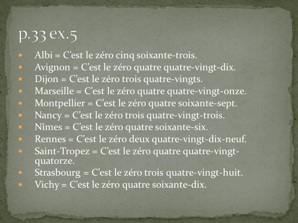 Albi = Cest le zéro cinq soixante-trois. Avignon = Cest le zéro quatre quatre-vingt-dix. Dijon = Cest le zéro trois quatre-vingts. Marseille = Cest le