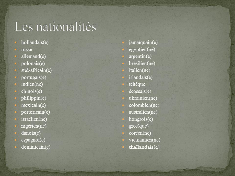 hollandais(e) russe allemand(e) polonais(e) sud-africain(e) portugais(e) indien(ne) chinois(e) philippin(e) mexicain(e) portoricain(e) israélien(ne) n