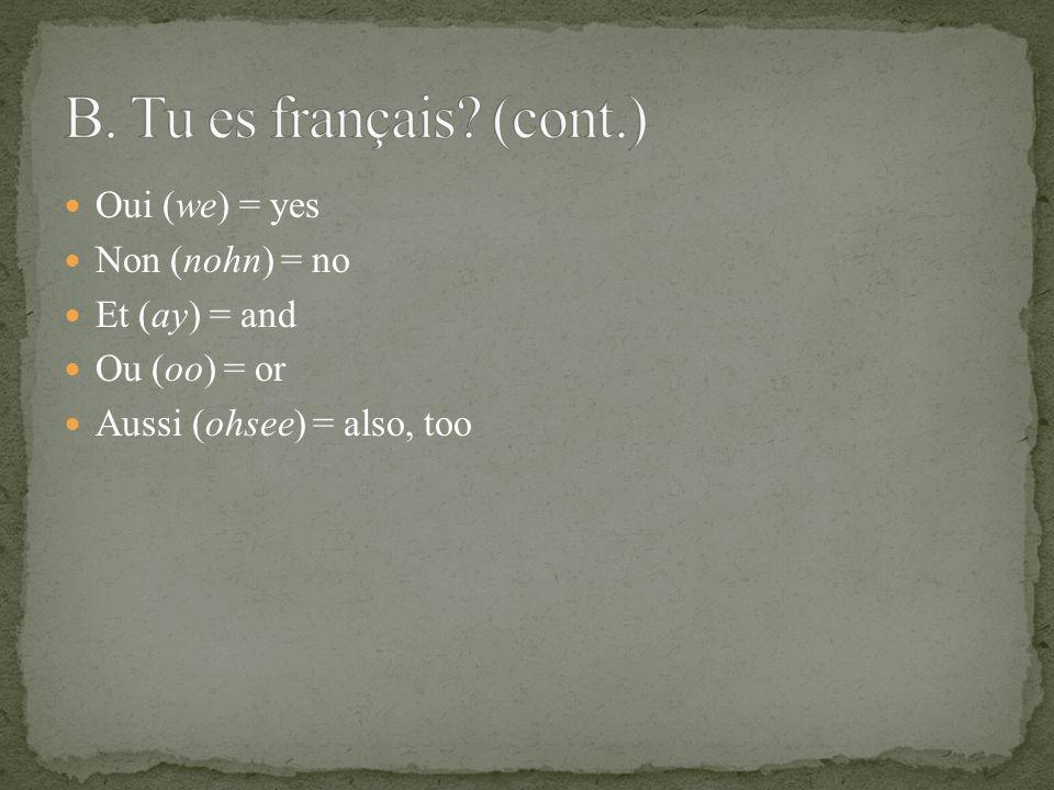 …tu es français/française.Oui, je suis français/française.