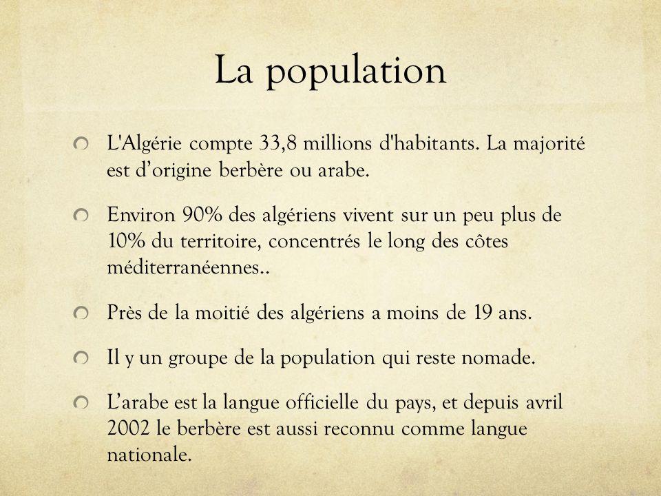 La population L'Algérie compte 33,8 millions d'habitants. La majorité est dorigine berbère ou arabe. Environ 90% des algériens vivent sur un peu plus