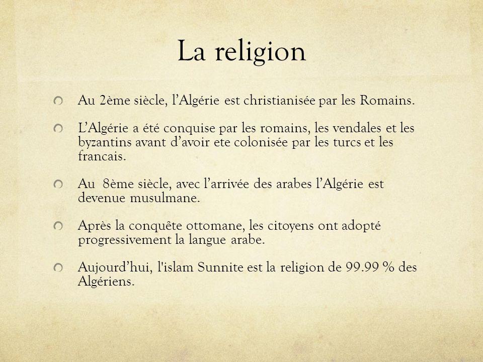La religion Au 2ème siècle, lAlgérie est christianisée par les Romains. LAlgérie a été conquise par les romains, les vendales et les byzantins avant d