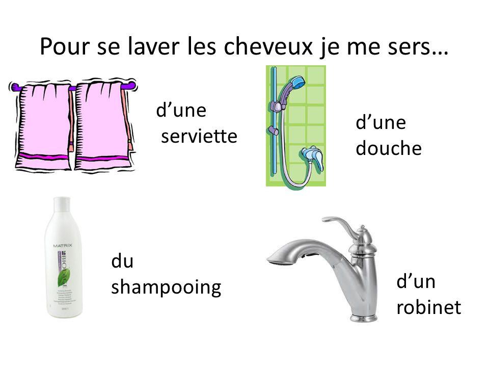 Pour se laver les cheveux je me sers… dune serviette du shampooing dune douche dun robinet