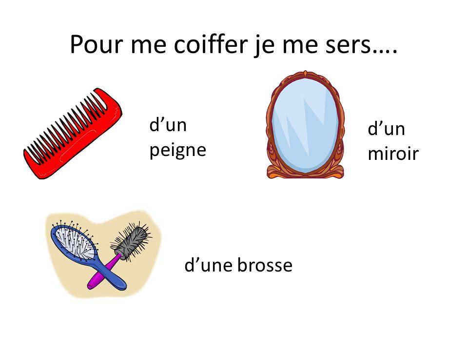 Pour me coiffer je me sers…. dun peigne dune brosse dun miroir