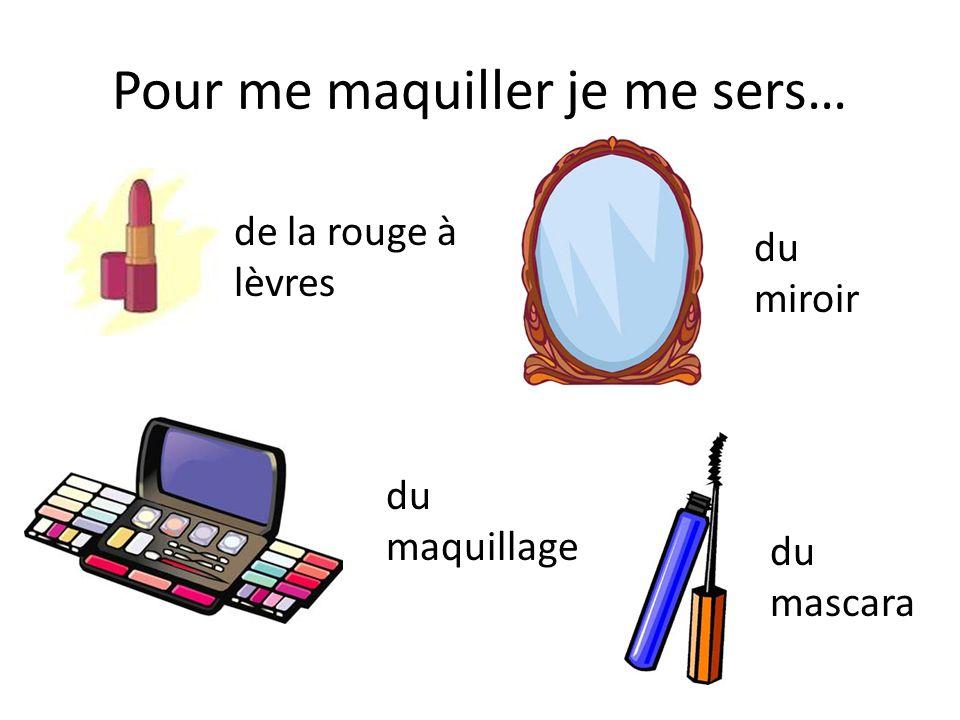 Pour me maquiller je me sers… de la rouge à lèvres du maquillage du miroir du mascara