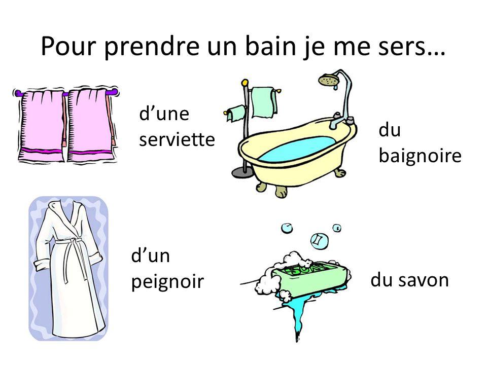 Pour prendre un bain je me sers… dune serviette dun peignoir du baignoire du savon