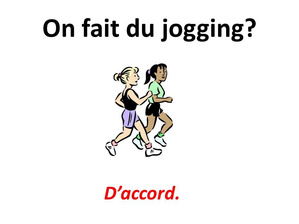 On fait du jogging? Daccord.