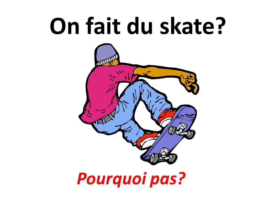 On fait du skate? Pourquoi pas?