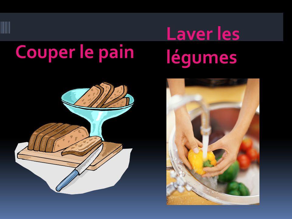 Couper le pain Laver les légumes