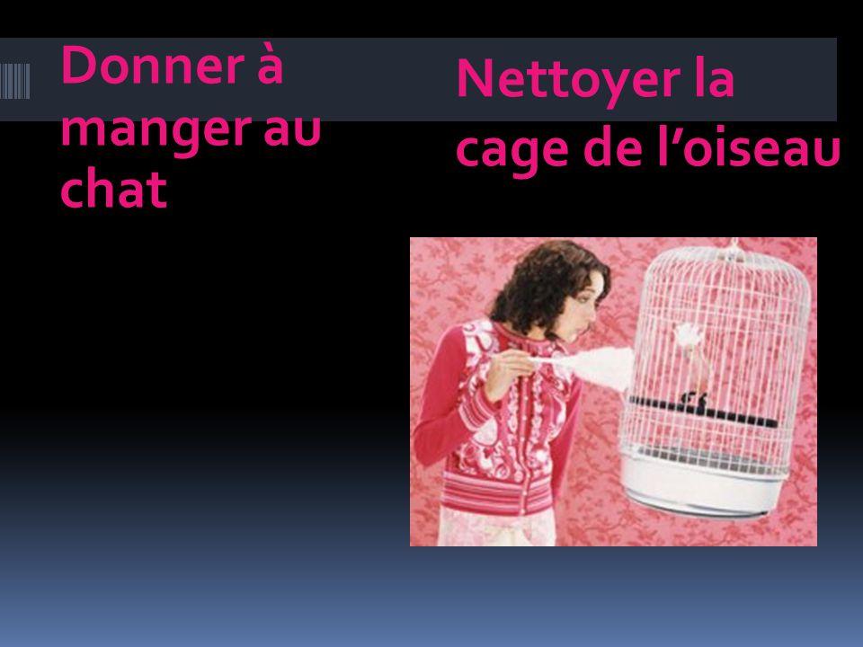 Donner à manger au chat Nettoyer la cage de loiseau