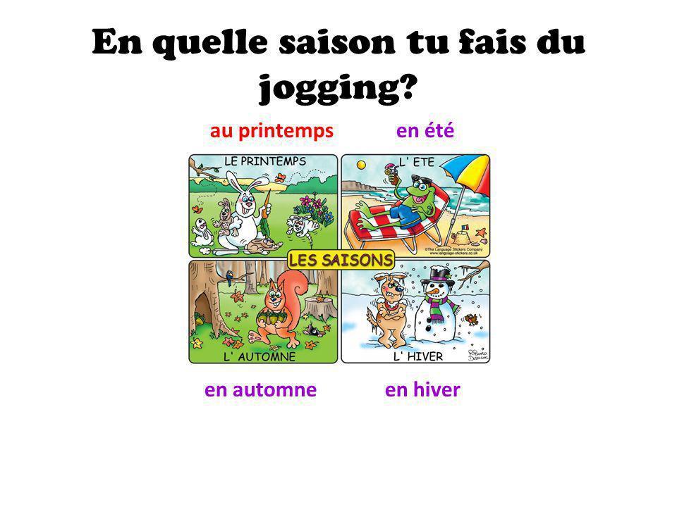 En quelle saison tu fais du jogging? au printempsen été en automneen hiver