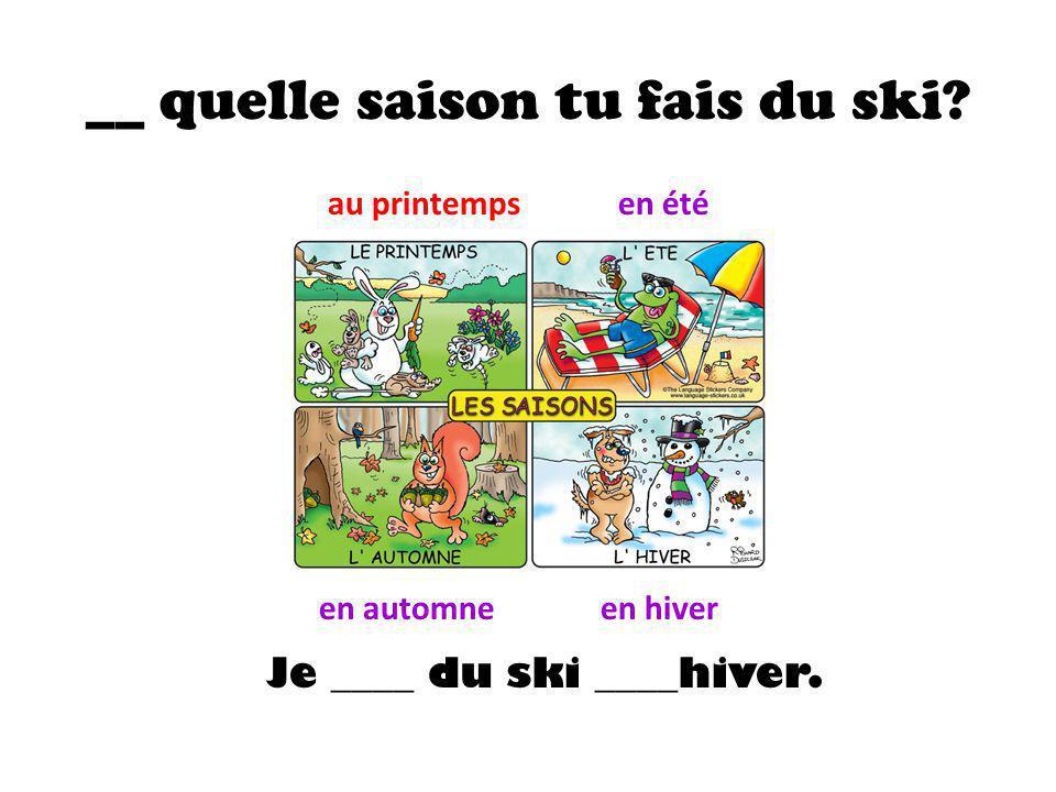 __ quelle saison tu fais du ski? au printempsen été en automneen hiver Je ____ du ski ____hiver.