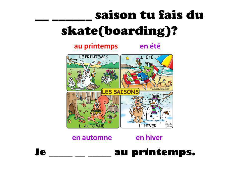 __ ______ saison tu fais du skate(boarding).