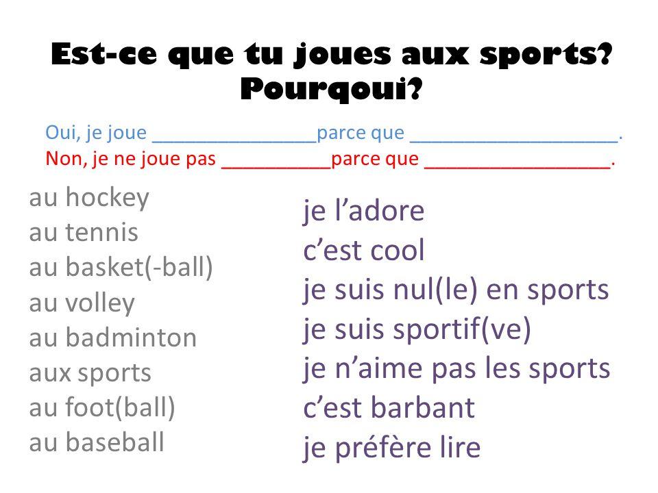 Est-ce que tu joues aux sports? Pourqoui? Oui, je joue _______________parce que ___________________. Non, je ne joue pas __________parce que _________