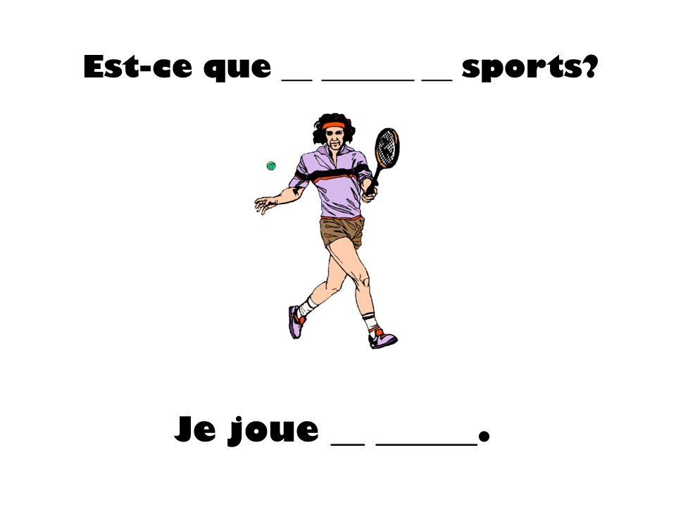 Est-ce que __ ______ __ sports? Je joue __ ______.