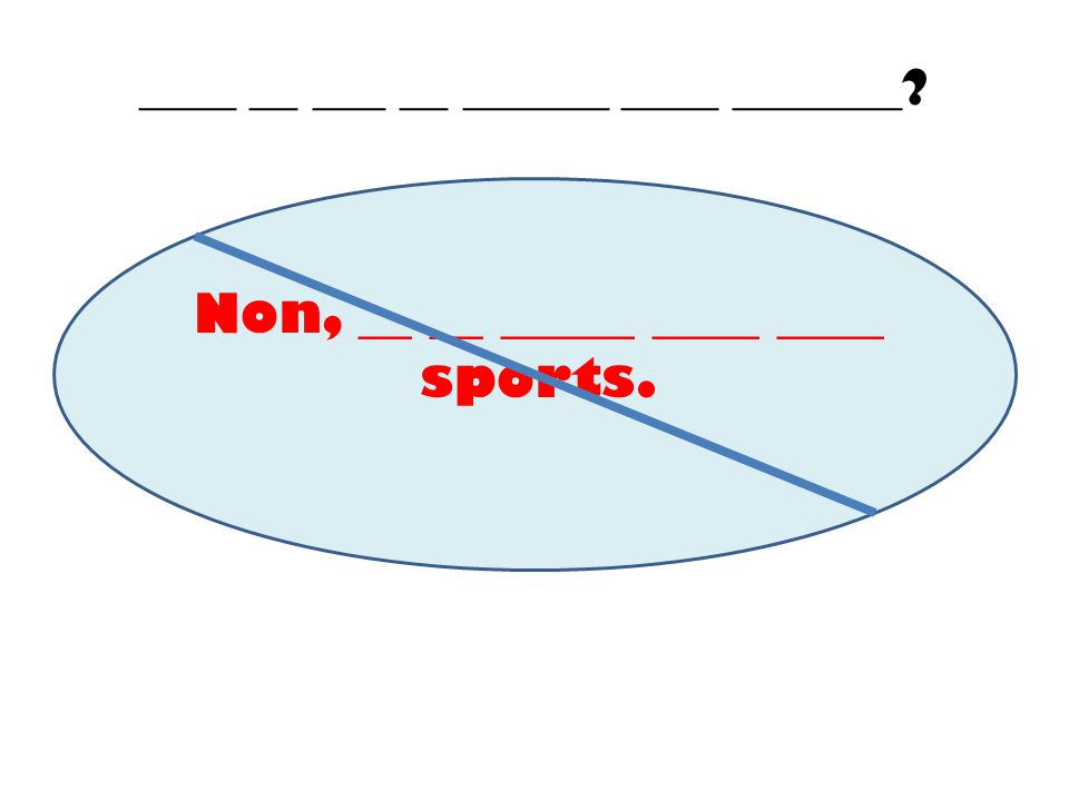 ____ __ ___ __ ______ ____ _______? Non, __ __ _____ ____ ____ sports.