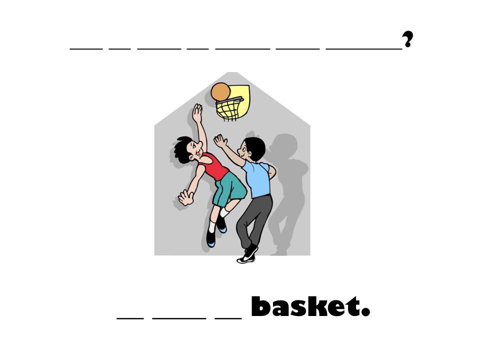 ___ __ ____ __ _____ ____ _______? __ ____ __ basket.