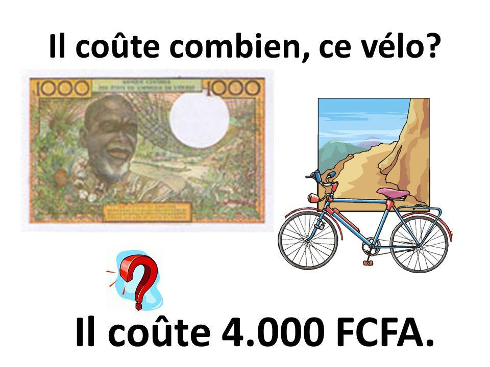 Il coûte combien, ce vélo Il coûte 4.000 FCFA.