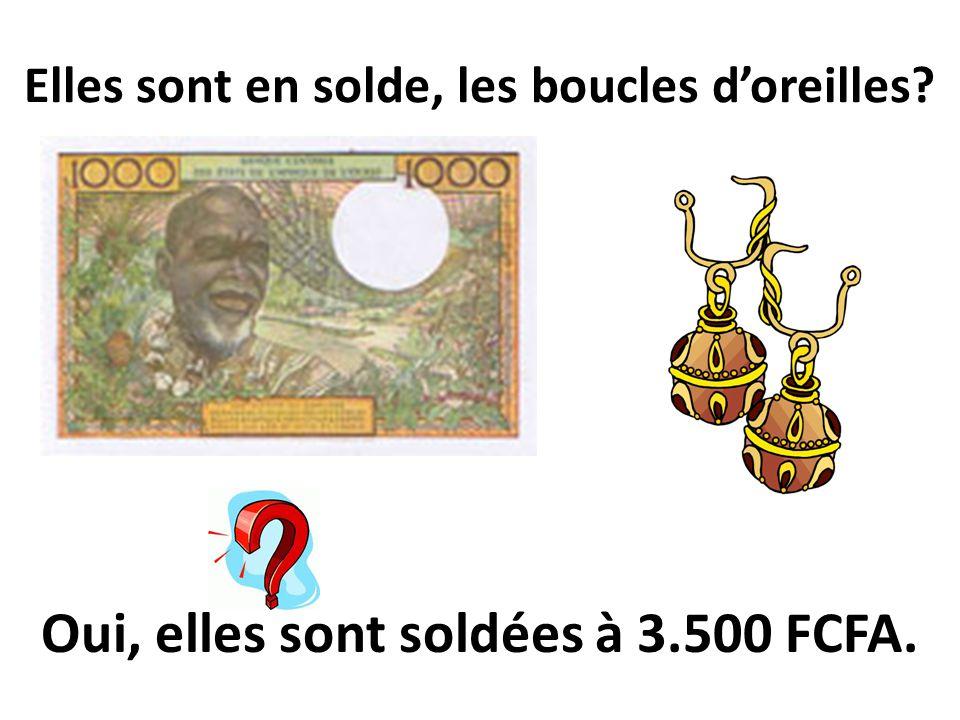Elles sont en solde, les boucles doreilles? Oui, elles sont soldées à 3.500 FCFA.