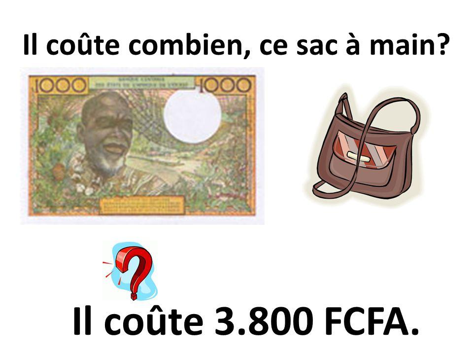 Il coûte combien, ce sac à main? Il coûte 3.800 FCFA.