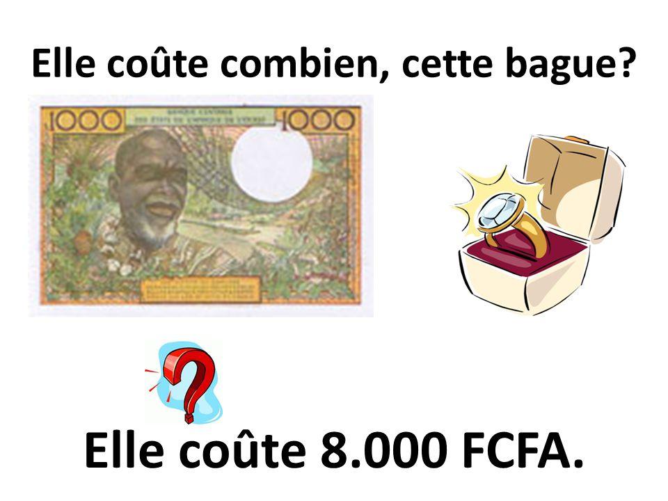 Elle coûte combien, cette bague? Elle coûte 8.000 FCFA.
