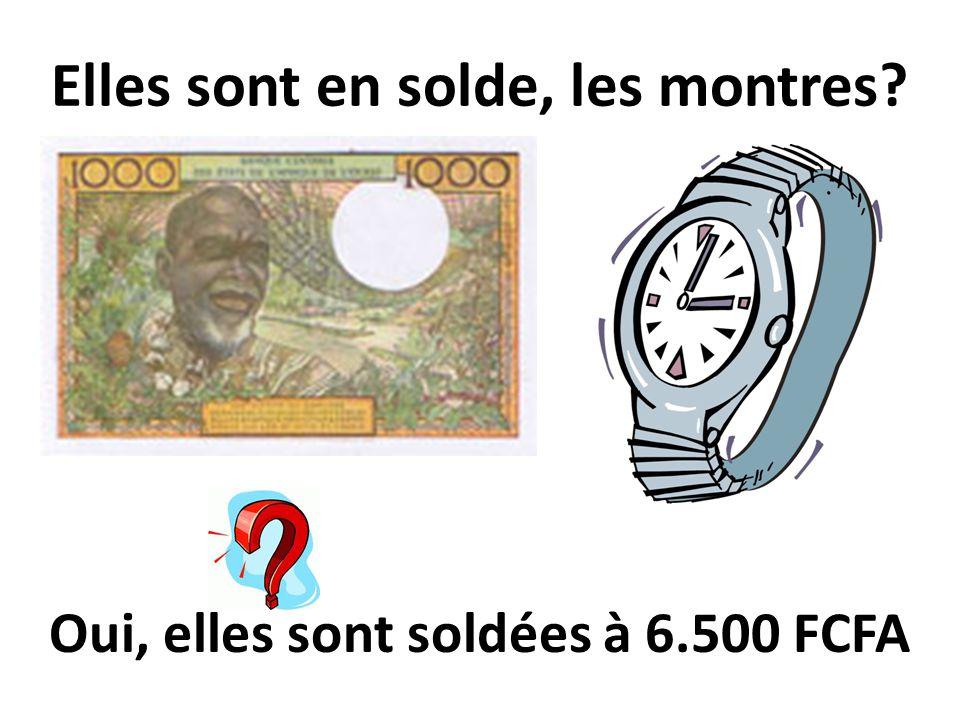 Elles sont en solde, les montres? Oui, elles sont soldées à 6.500 FCFA