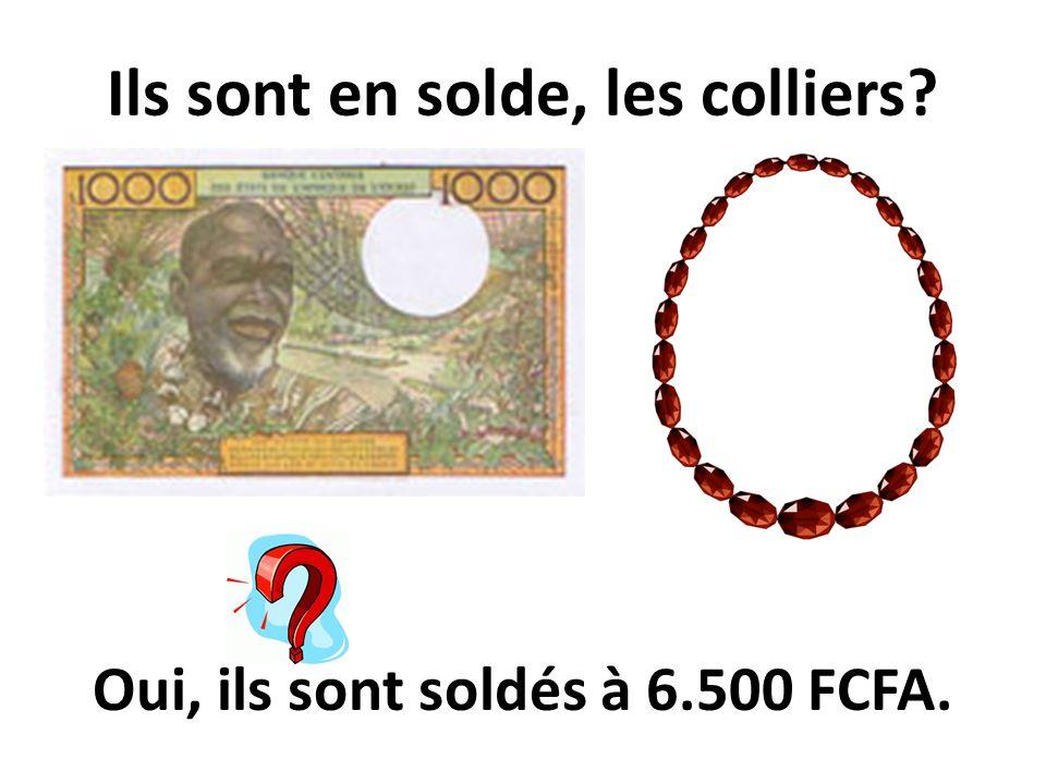 Ils sont en solde, les colliers? Oui, ils sont soldés à 6.500 FCFA.