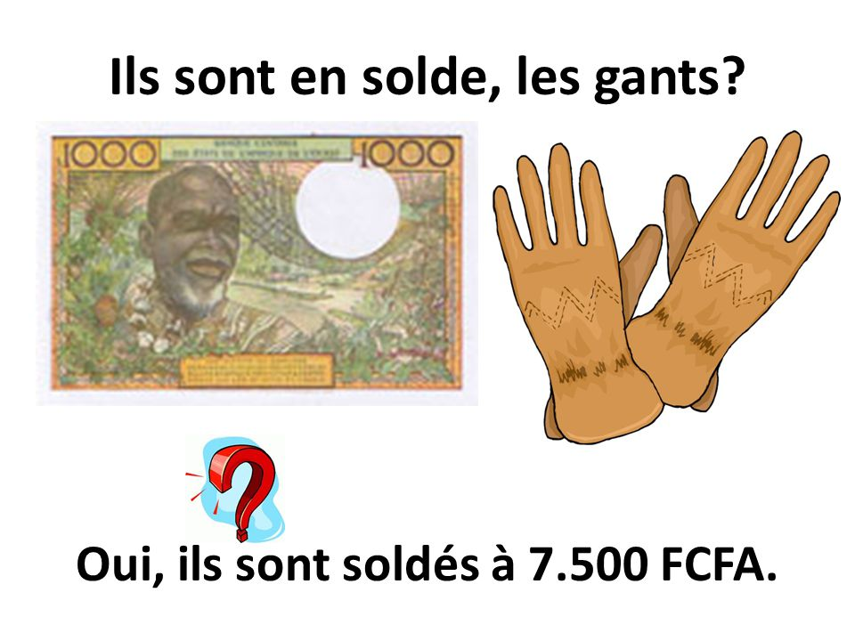 Ils sont en solde, les gants? Oui, ils sont soldés à 7.500 FCFA.