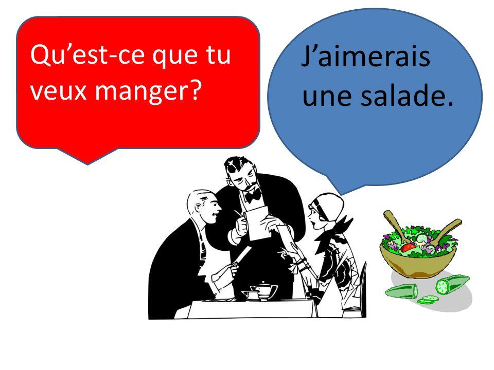 Quest-ce que tu veux manger? Jaimerais une salade.