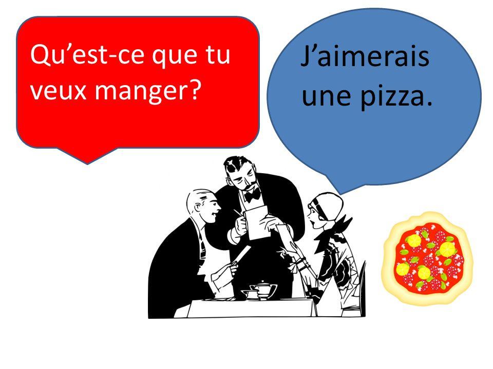Quest-ce que tu veux manger? Jaimerais une pizza.
