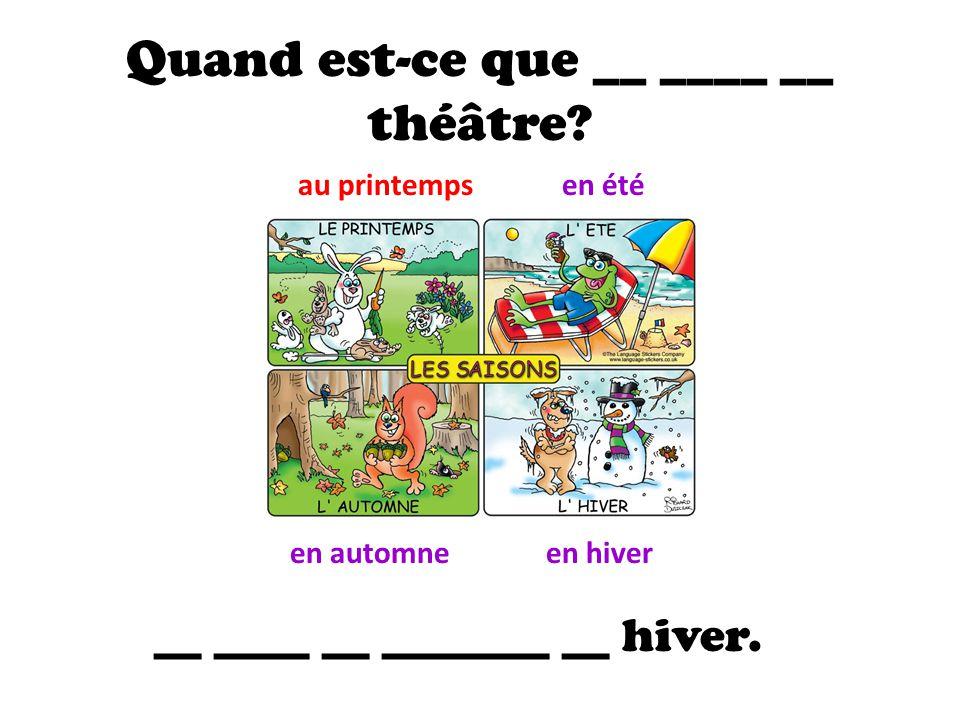 Quand est-ce que __ ____ __ théâtre.