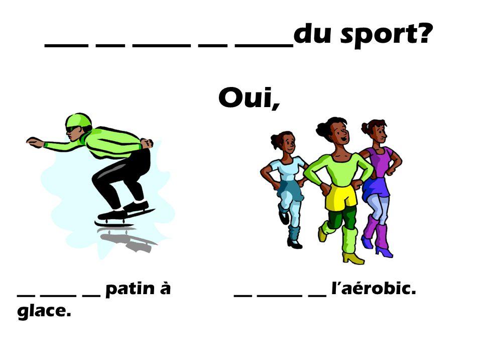 ___ __ ____ __ ____du sport? Oui, __ ____ __ patin à glace. __ _____ __ laérobic.