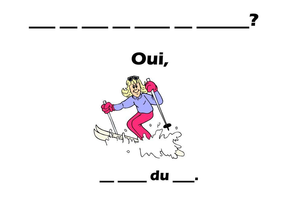 ___ __ ___ __ ____ __ ______? Oui, __ ____ du ___.