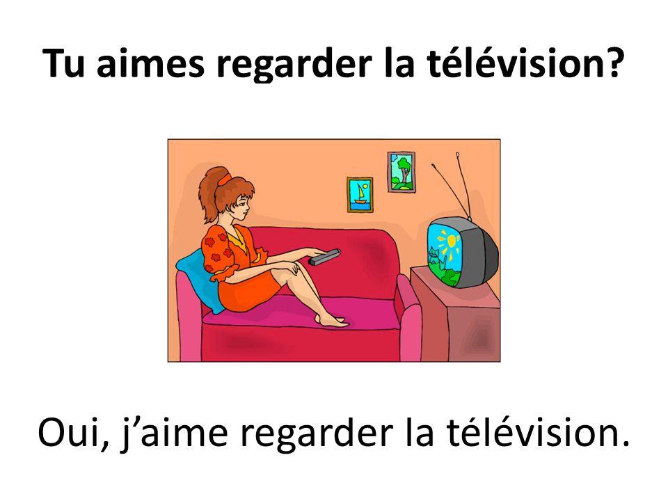 Tu aimes regarder la télévision? Oui, jaime regarder la télévision.