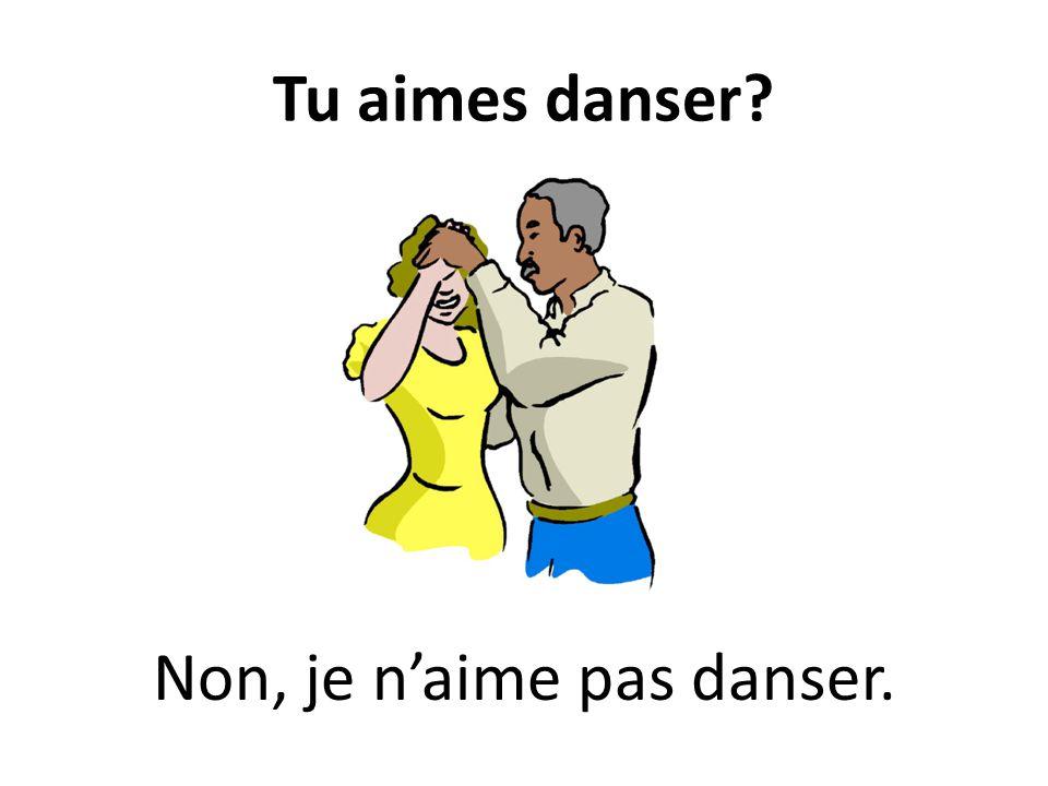 Tu aimes danser? Non, je naime pas danser.