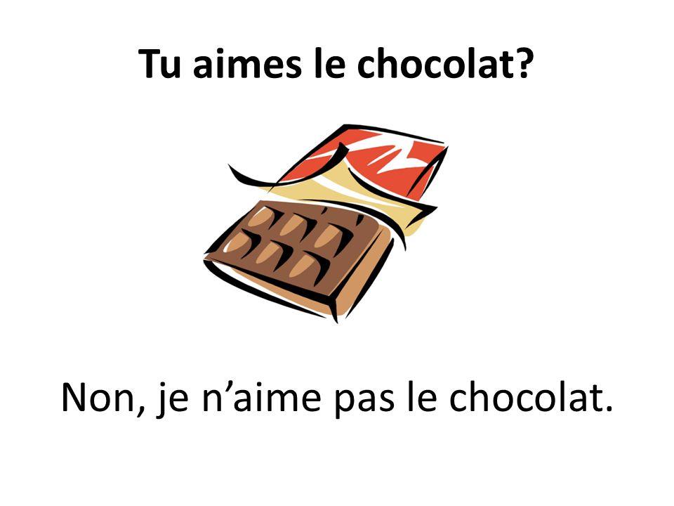 Tu aimes le chocolat? Non, je naime pas le chocolat.
