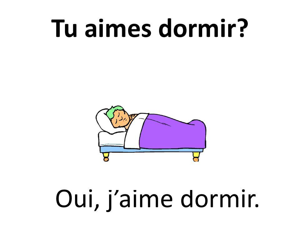 Tu aimes dormir? Oui, jaime dormir.