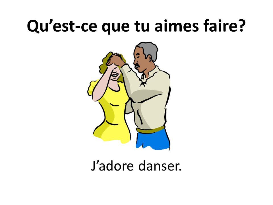Quest-ce que tu aimes faire? Jadore danser.