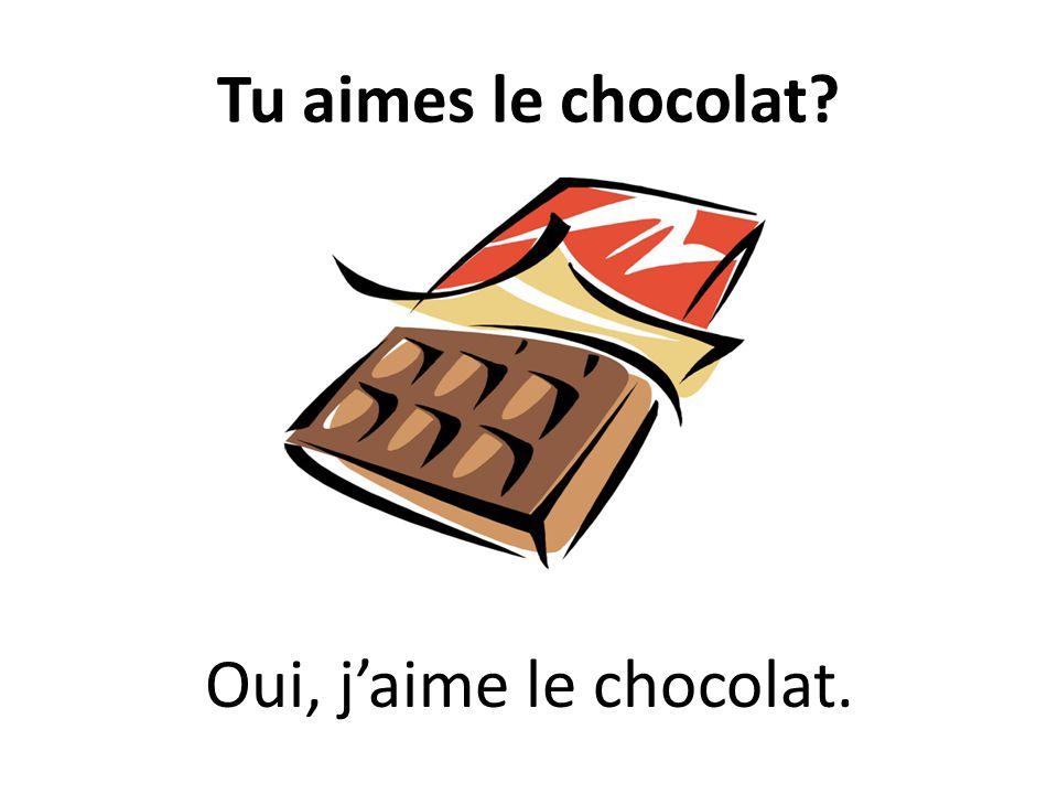 Tu aimes le chocolat? Oui, jaime le chocolat.