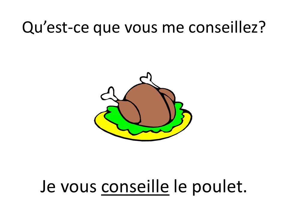Quest-ce que vous me conseillez? Je vous conseille le poulet.