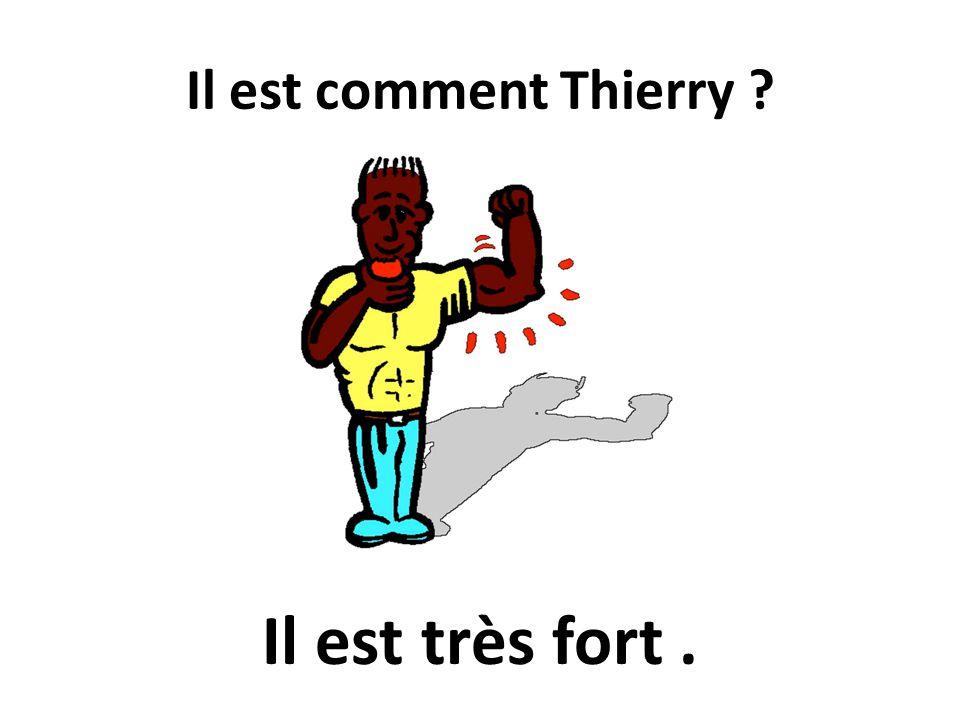 Il est comment Thierry ? Il est très fort.