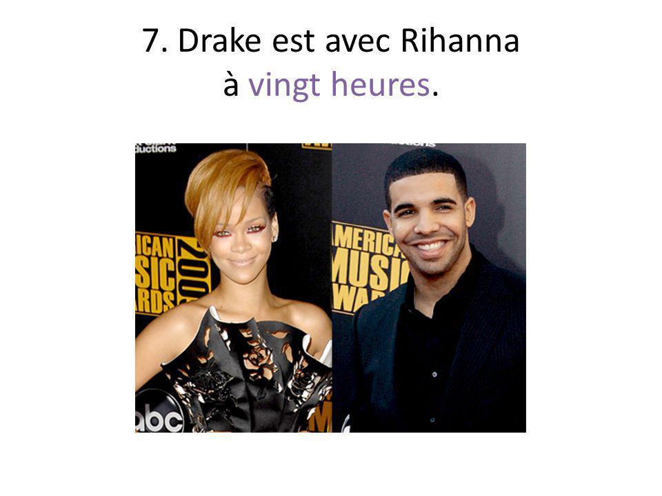 7. Drake est avec Rihanna à vingt heures.