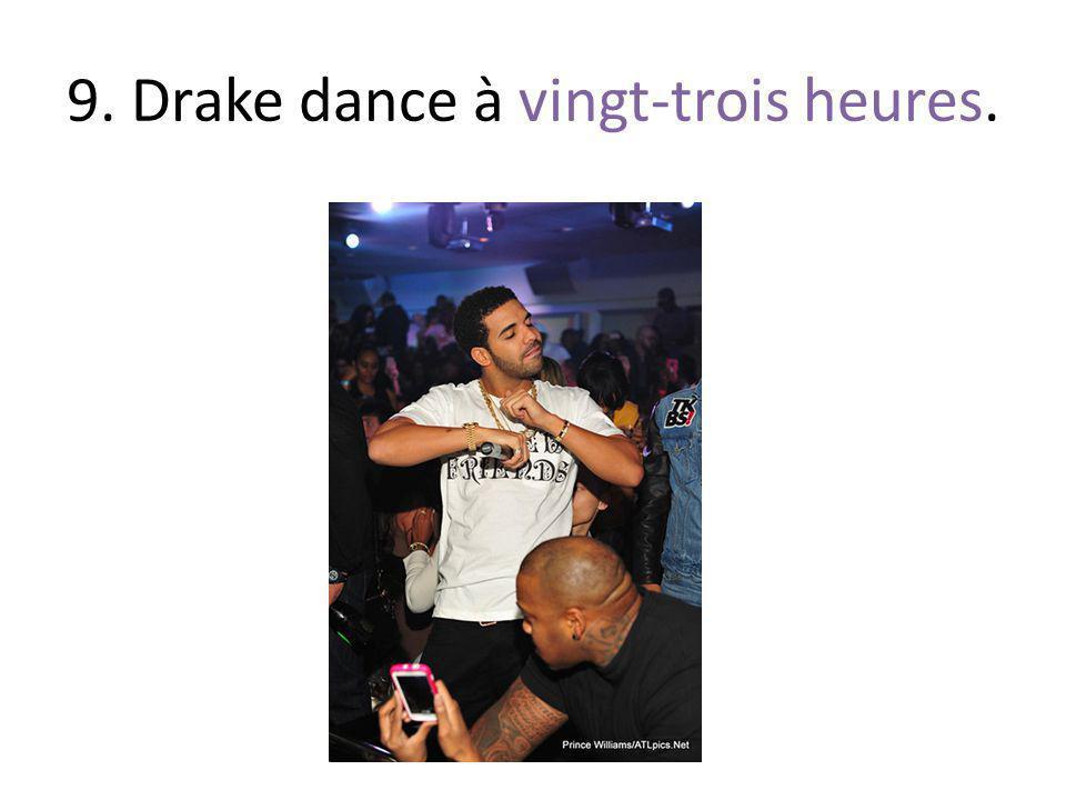 9. Drake dance à vingt-trois heures.